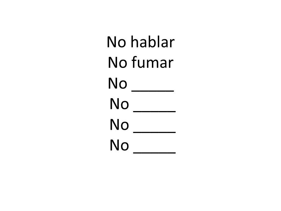No hablar No fumar No _____ No _____ No _____ No _____
