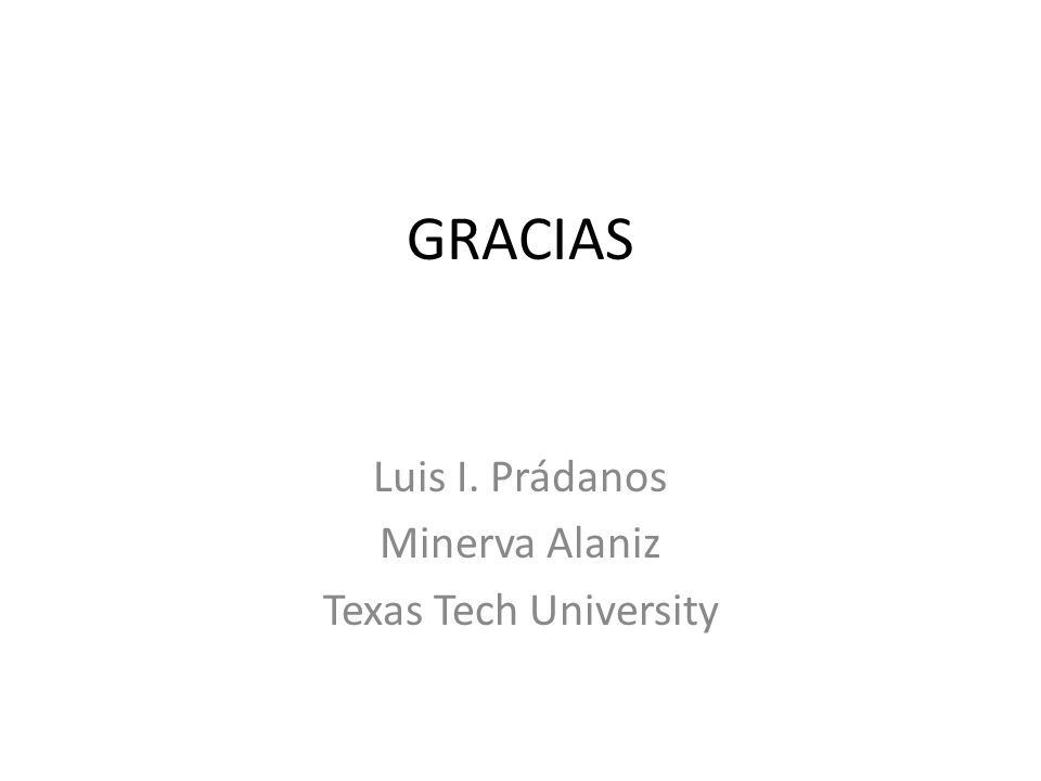 GRACIAS Luis I. Prádanos Minerva Alaniz Texas Tech University
