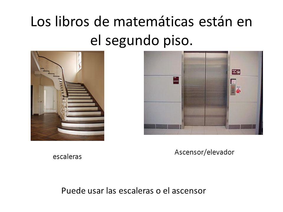 Los libros de matemáticas están en el segundo piso.
