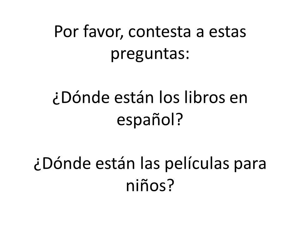 Por favor, contesta a estas preguntas: ¿Dónde están los libros en español.