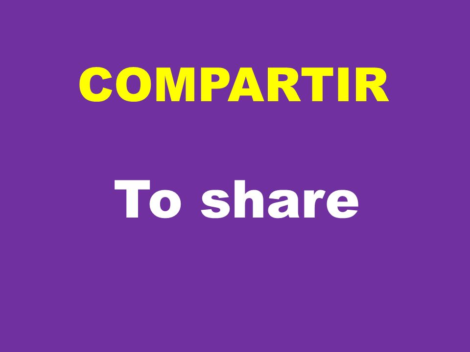 COMPARTIR To share