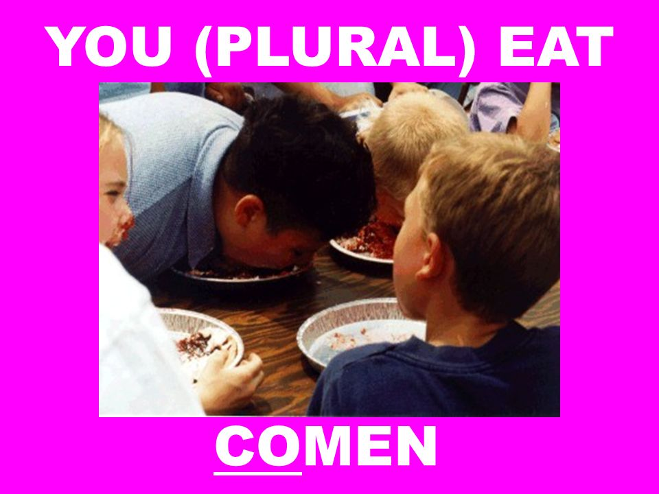 YOU (PLURAL) EAT COMEN