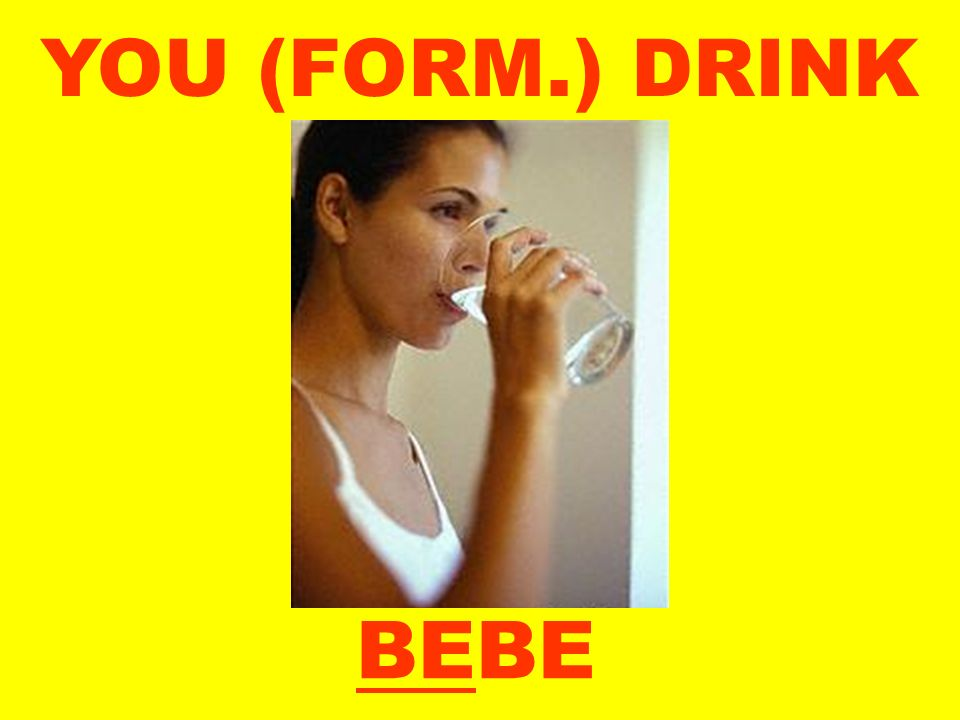 YOU (FORM.) DRINK BE