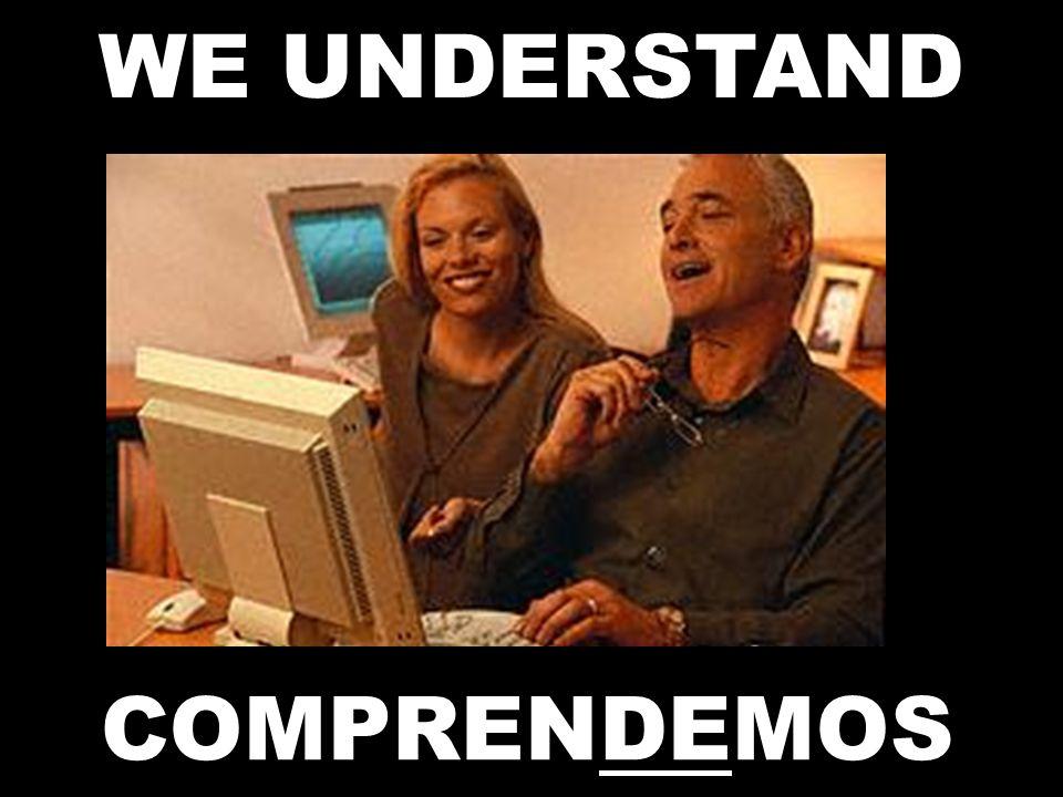 WE UNDERSTAND COMPRENDEMOS