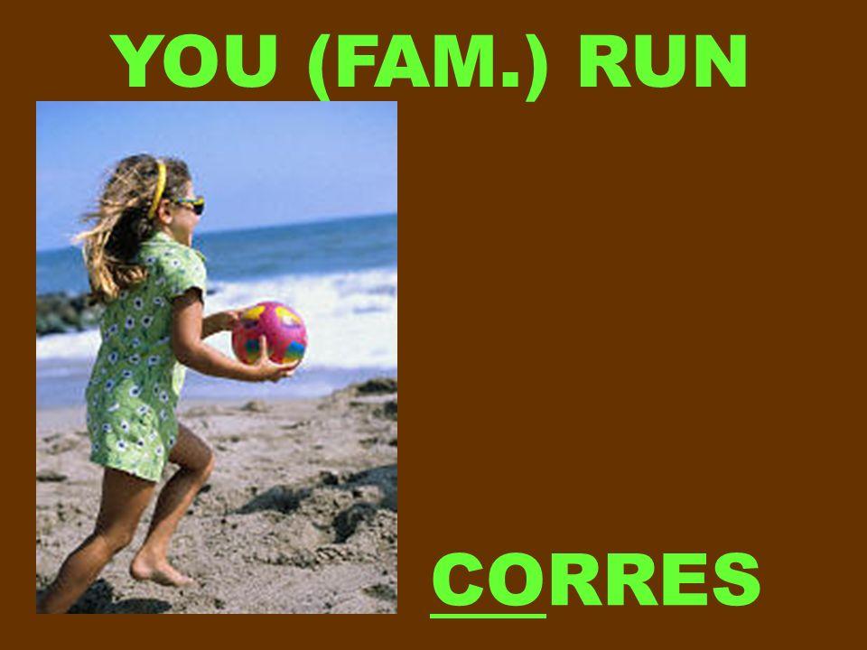 YOU (FAM.) RUN CORRES