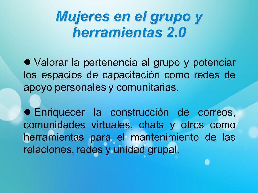 Mujeres en el grupo y herramientas 2.0 Valorar la pertenencia al grupo y potenciar los espacios de capacitación como redes de apoyo personales y comun