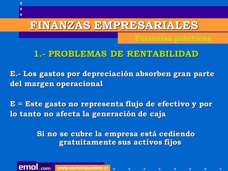 www.asesoriasonline.cl 1.- PROBLEMAS DE RENTABILIDAD E.- Los gastos por depreciación absorben gran parte del margen operacional E = Este gasto no repr