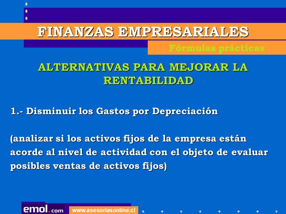 www.asesoriasonline.cl ALTERNATIVAS PARA MEJORAR LA RENTABILIDAD 1.- Disminuir los Gastos por Depreciación (analizar si los activos fijos de la empres