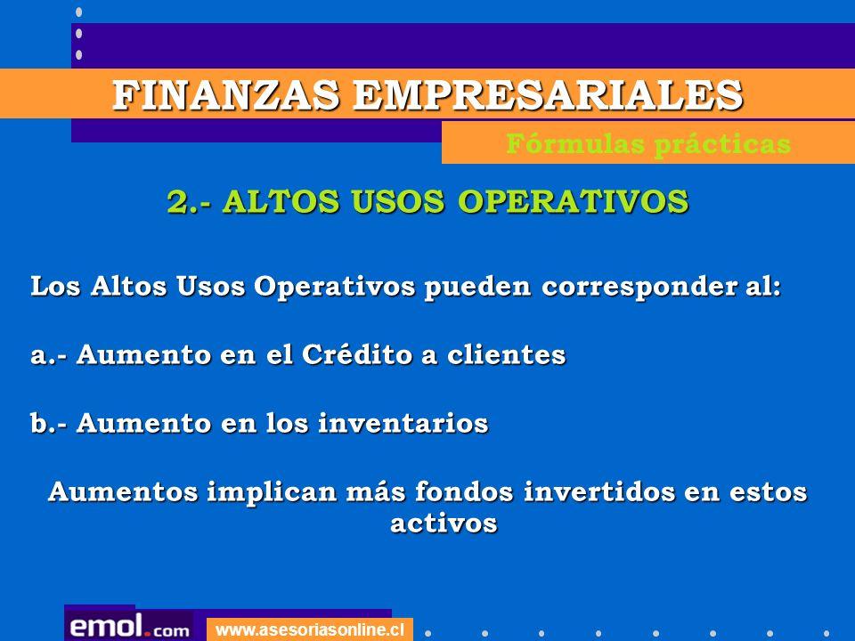 www.asesoriasonline.cl 2.- ALTOS USOS OPERATIVOS Los Altos Usos Operativos pueden corresponder al: a.- Aumento en el Crédito a clientes b.- Aumento en