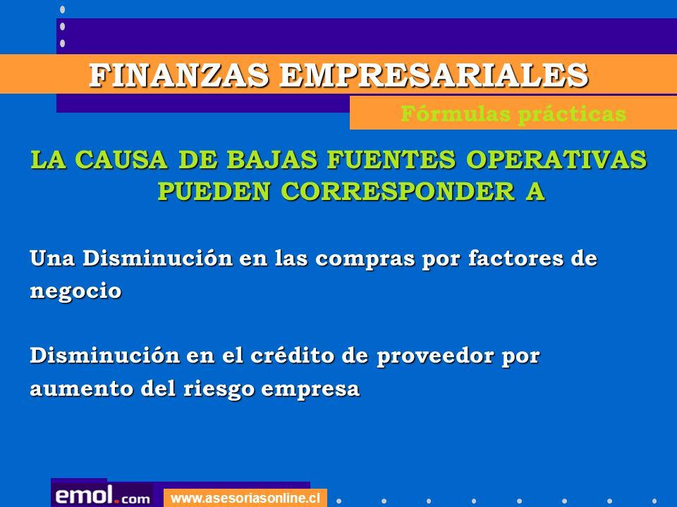 www.asesoriasonline.cl LA CAUSA DE BAJAS FUENTES OPERATIVAS PUEDEN CORRESPONDER A Una Disminución en las compras por factores de negocio Disminución e