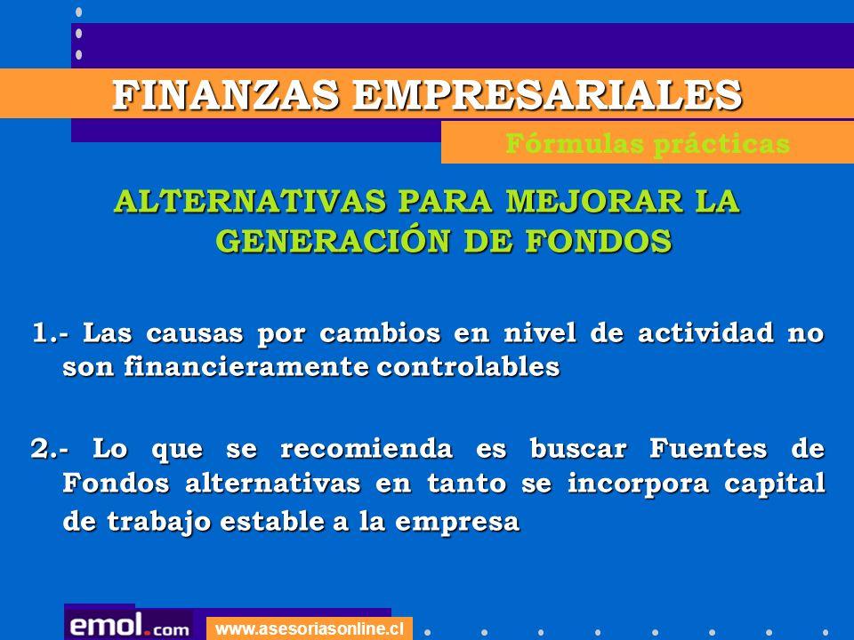 www.asesoriasonline.cl ALTERNATIVAS PARA MEJORAR LA GENERACIÓN DE FONDOS 1.- Las causas por cambios en nivel de actividad no son financieramente contr