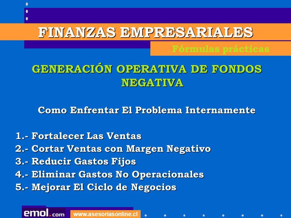 www.asesoriasonline.cl GENERACIÓN OPERATIVA DE FONDOS NEGATIVA Como Enfrentar El Problema Internamente 1.- Fortalecer Las Ventas 2.- Cortar Ventas con