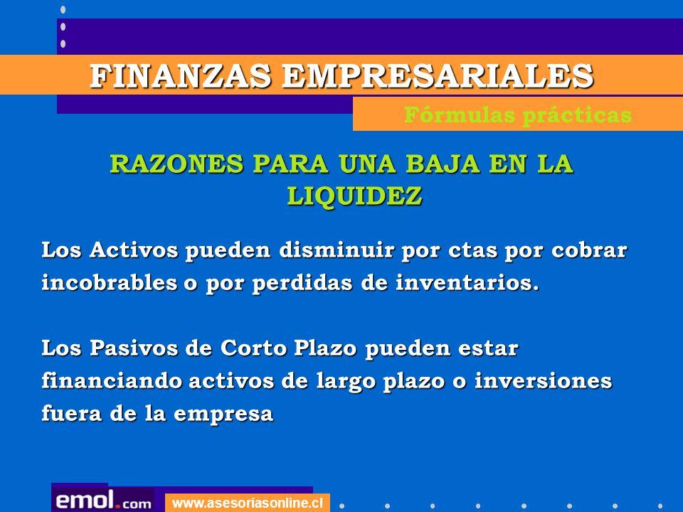 www.asesoriasonline.cl RAZONES PARA UNA BAJA EN LA LIQUIDEZ Los Activos pueden disminuir por ctas por cobrar incobrables o por perdidas de inventarios