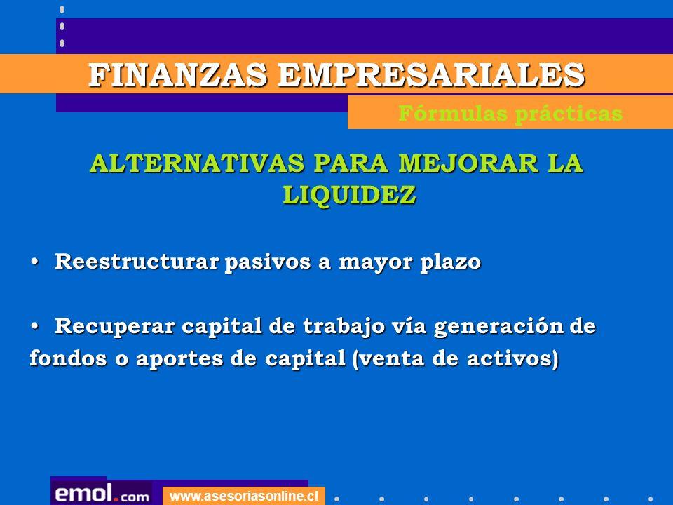 www.asesoriasonline.cl ALTERNATIVAS PARA MEJORAR LA LIQUIDEZ Reestructurar pasivos a mayor plazo Reestructurar pasivos a mayor plazo Recuperar capital