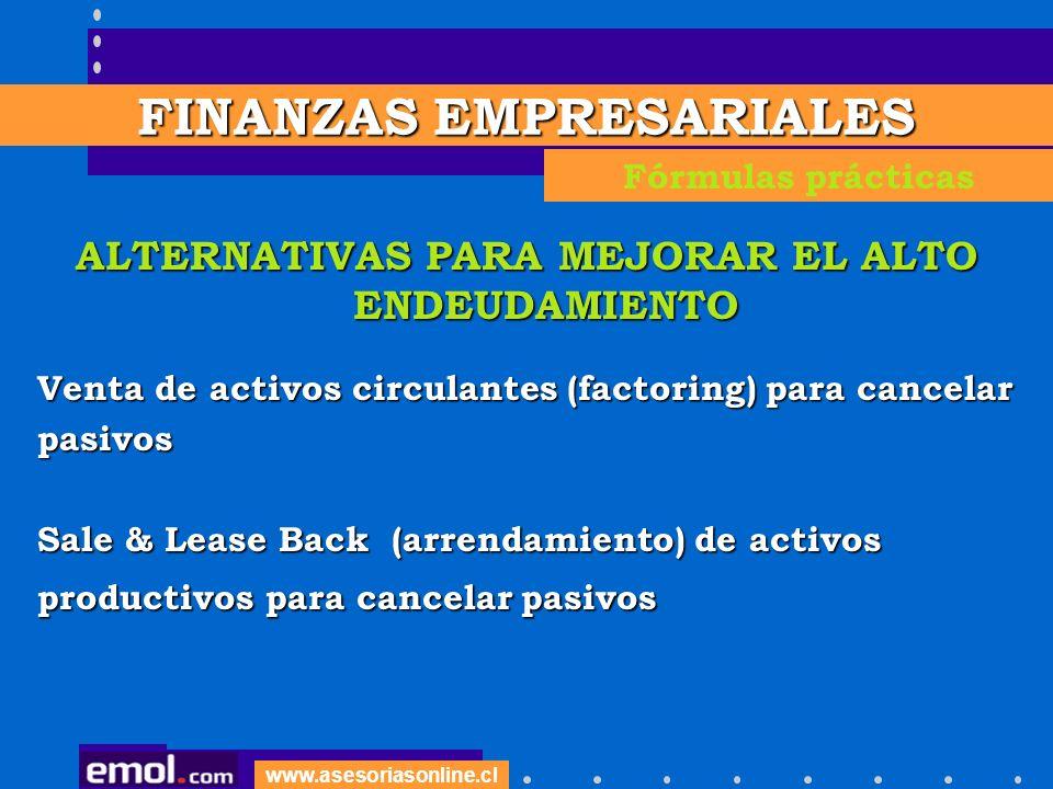 www.asesoriasonline.cl ALTERNATIVAS PARA MEJORAR EL ALTO ENDEUDAMIENTO Venta de activos circulantes (factoring) para cancelar pasivos Sale & Lease Bac