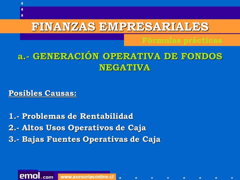 www.asesoriasonline.cl a.- GENERACIÓN OPERATIVA DE FONDOS NEGATIVA Posibles Causas: 1.- Problemas de Rentabilidad 2.- Altos Usos Operativos de Caja 3.