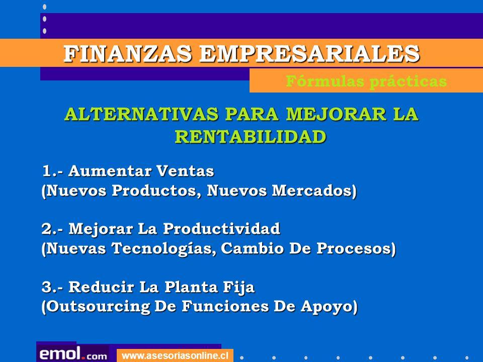 www.asesoriasonline.cl ALTERNATIVAS PARA MEJORAR LA RENTABILIDAD 1.- Aumentar Ventas (Nuevos Productos, Nuevos Mercados) 2.- Mejorar La Productividad