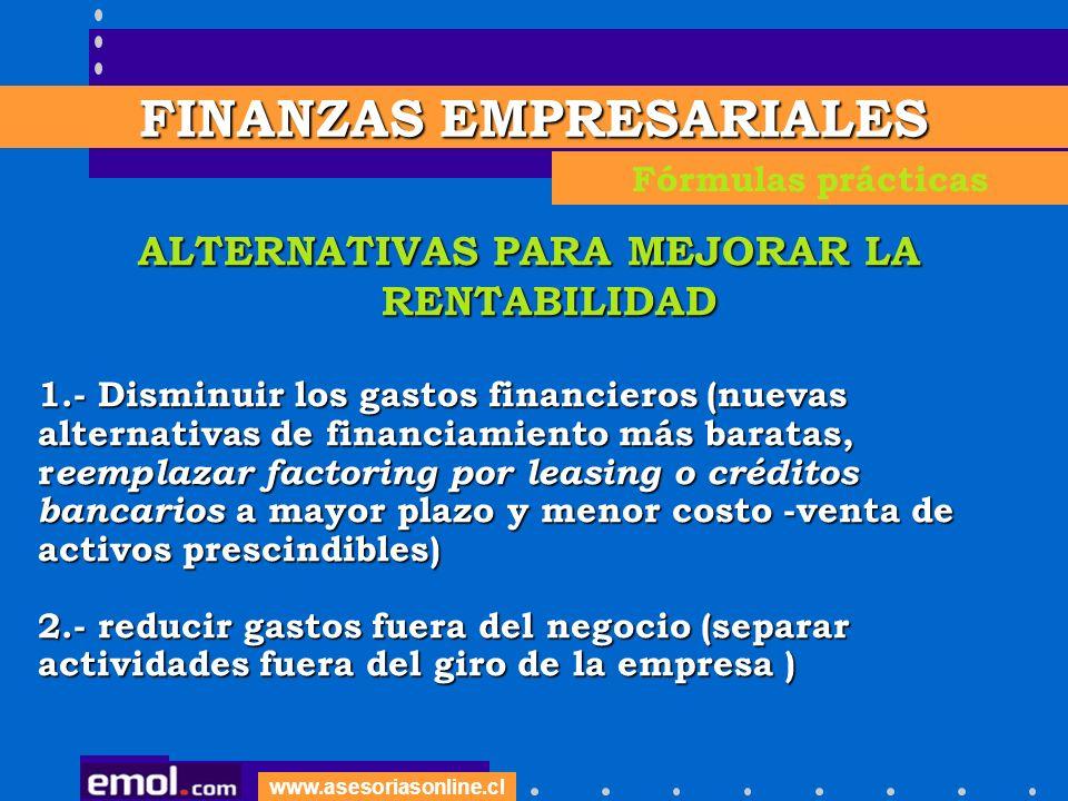 www.asesoriasonline.cl ALTERNATIVAS PARA MEJORAR LA RENTABILIDAD 1.- Disminuir los gastos financieros (nuevas alternativas de financiamiento más barat