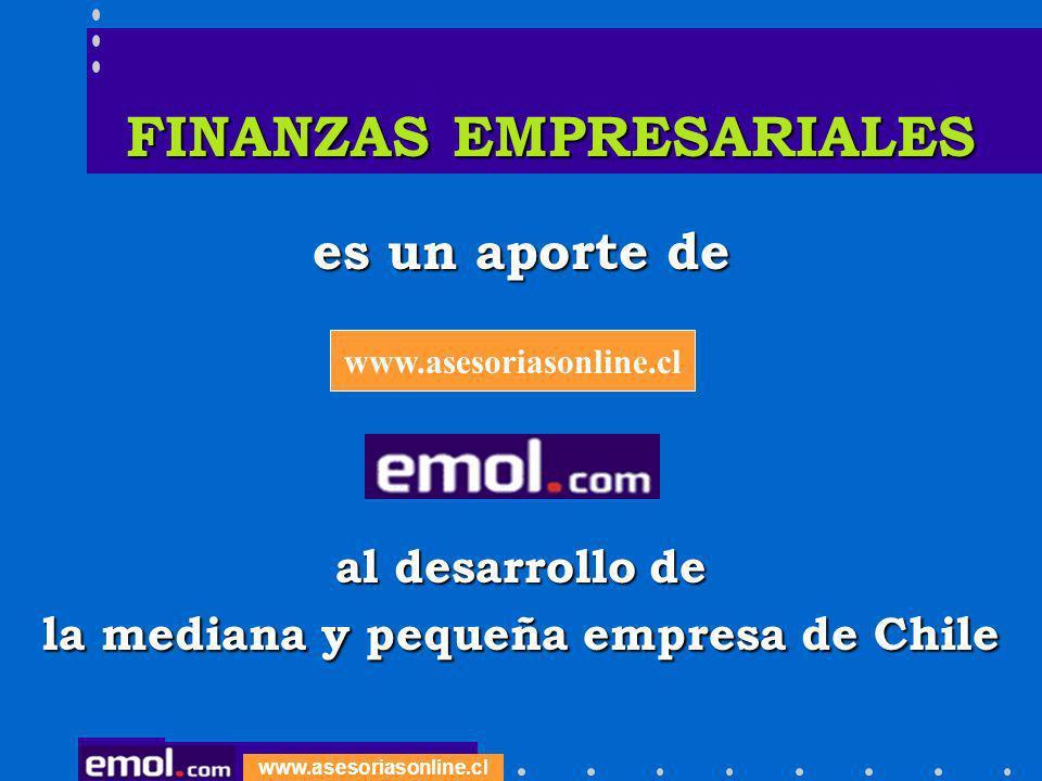 www.asesoriasonline.cl FINANZAS EMPRESARIALES FINANZAS EMPRESARIALES es un aporte de al desarrollo de la mediana y pequeña empresa de Chile www.asesor