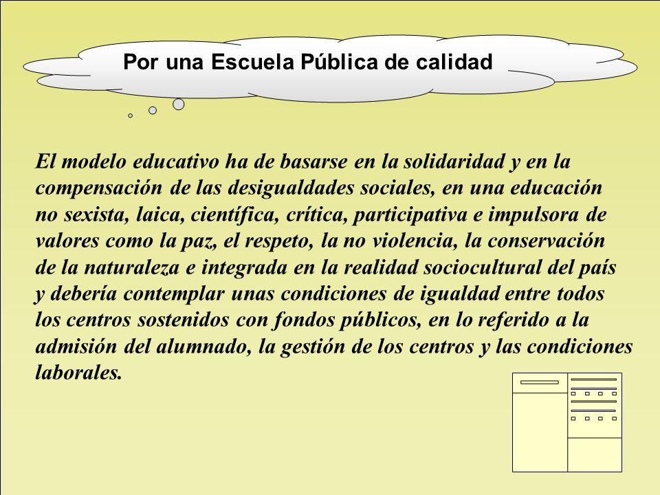 El modelo educativo ha de basarse en la solidaridad y en la compensación de las desigualdades sociales, en una educación no sexista, laica, científica