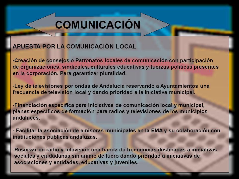 COMUNICACIÓN APUESTA POR LA COMUNICACIÓN LOCAL -Creación de consejos o Patronatos locales de comunicación con participación de organizaciones, sindica