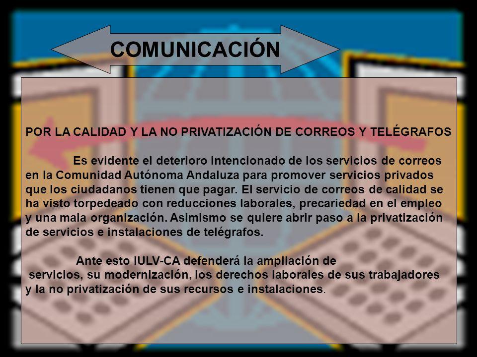 COMUNICACIÓN POR LA CALIDAD Y LA NO PRIVATIZACIÓN DE CORREOS Y TELÉGRAFOS Es evidente el deterioro intencionado de los servicios de correos en la Comu