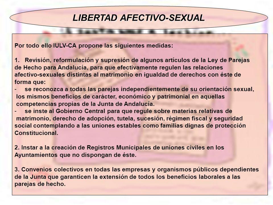 LIBERTAD AFECTIVO-SEXUAL Por todo ello IULV-CA propone las siguientes medidas: 1.Revisión, reformulación y supresión de algunos artículos de la Ley de