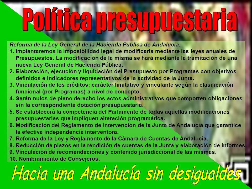 Reforma de la Ley General de la Hacienda Pública de Andalucía. 1. Implantaremos la imposibilidad legal de modificarla mediante las leyes anuales de Pr