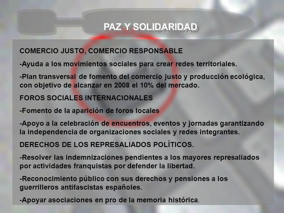 PAZ Y SOLIDARIDAD COMERCIO JUSTO, COMERCIO RESPONSABLE -Ayuda a los movimientos sociales para crear redes territoriales. -Plan transversal de fomento