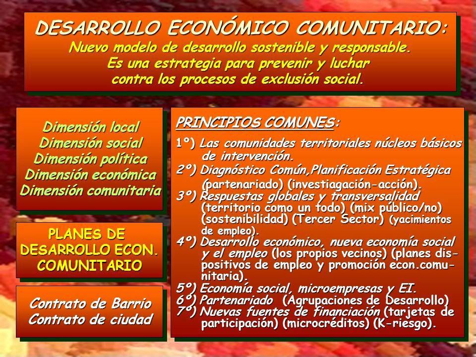 DESARROLLO ECONÓMICO COMUNITARIO: Nuevo modelo de desarrollo sostenible y responsable. Es una estrategia para prevenir y luchar contra los procesos de