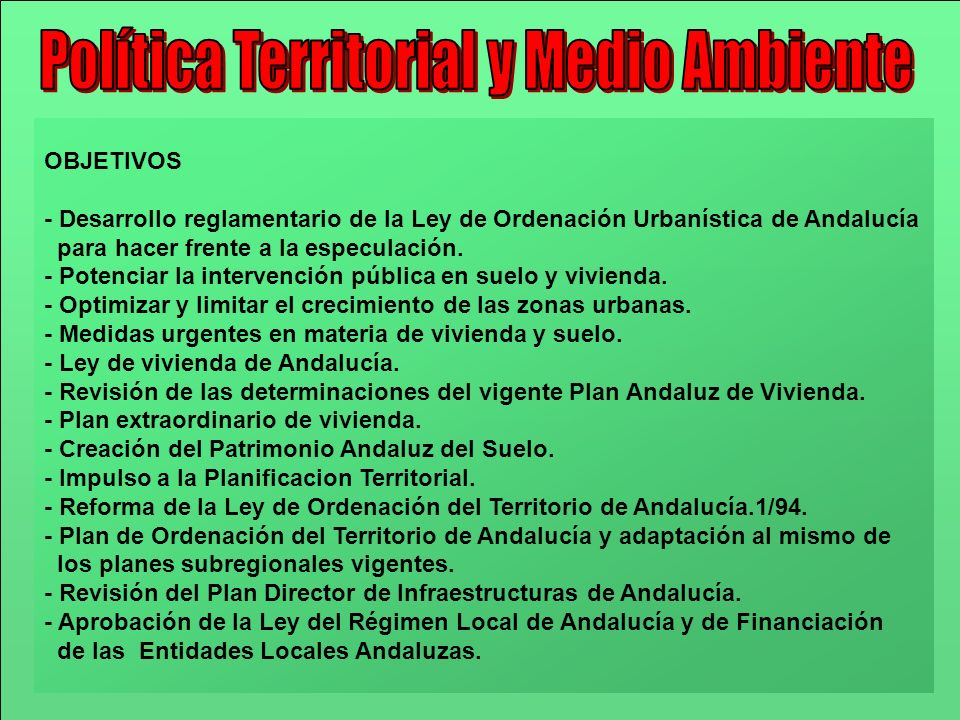 OBJETIVOS - Desarrollo reglamentario de la Ley de Ordenación Urbanística de Andalucía para hacer frente a la especulación. - Potenciar la intervención