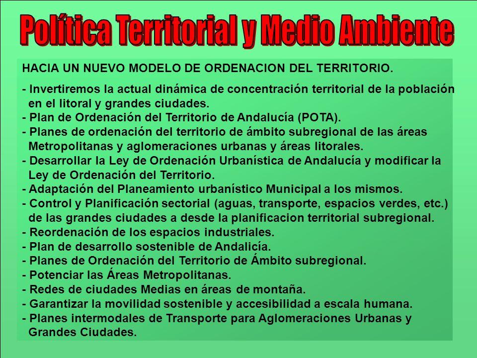 HACIA UN NUEVO MODELO DE ORDENACION DEL TERRITORIO. - Invertiremos la actual dinámica de concentración territorial de la población en el litoral y gra