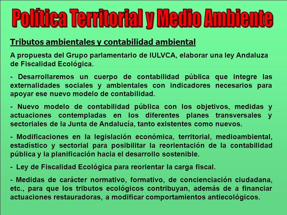 Tributos ambientales y contabilidad ambiental A propuesta del Grupo parlamentario de IULVCA, elaborar una ley Andaluza de Fiscalidad Ecológica. - Desa