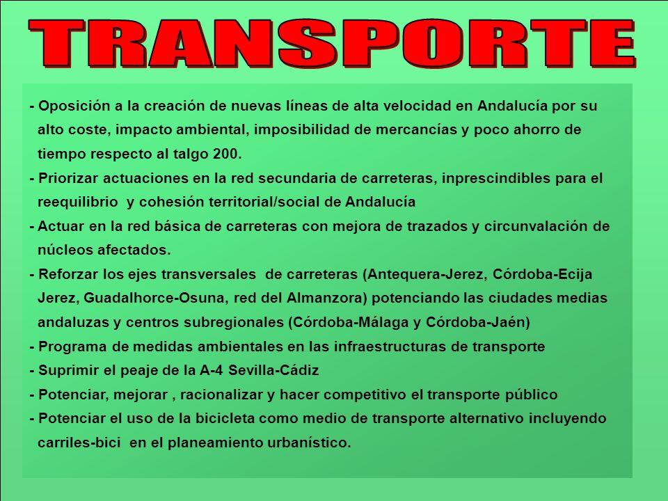 - Oposición a la creación de nuevas líneas de alta velocidad en Andalucía por su alto coste, impacto ambiental, imposibilidad de mercancías y poco aho