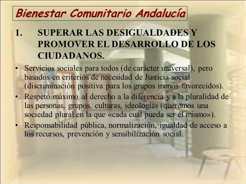 Bienestar Comunitario Andalucía 1.SUPERAR LAS DESIGUALDADES Y PROMOVER EL DESARROLLO DE LOS CIUDADANOS. Servicios sociales para todos (de carácter uni