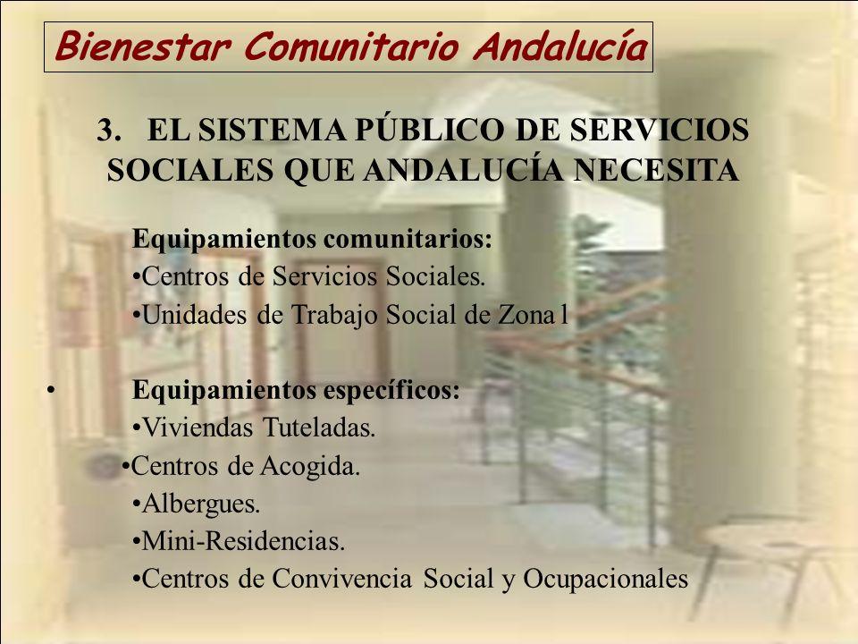 Bienestar Comunitario Andalucía 3. EL SISTEMA PÚBLICO DE SERVICIOS SOCIALES QUE ANDALUCÍA NECESITA Equipamientos comunitarios: Centros de Servicios So