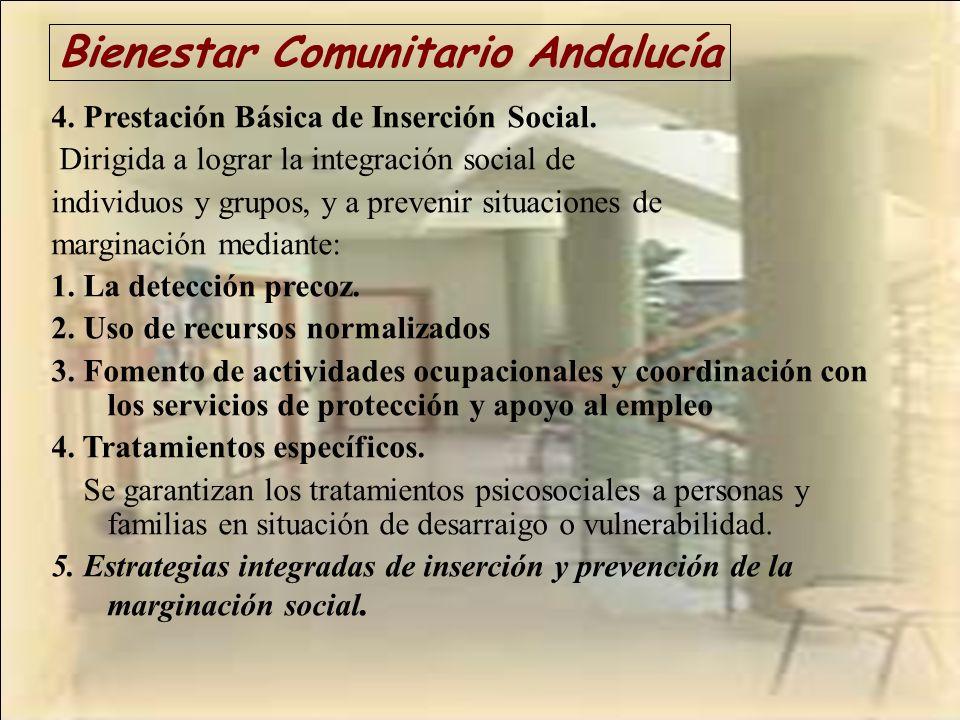 Bienestar Comunitario Andalucía 4. Prestación Básica de Inserción Social. Dirigida a lograr la integración social de individuos y grupos, y a prevenir