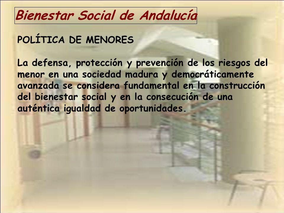 Bienestar Social de Andalucía POLÍTICA DE MENORES La defensa, protección y prevención de los riesgos del menor en una sociedad madura y democráticamen