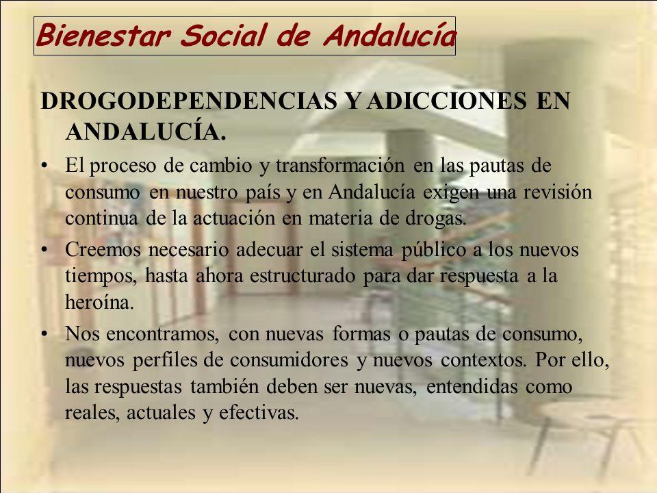 Bienestar Social de Andalucía DROGODEPENDENCIAS Y ADICCIONES EN ANDALUCÍA. El proceso de cambio y transformación en las pautas de consumo en nuestro p