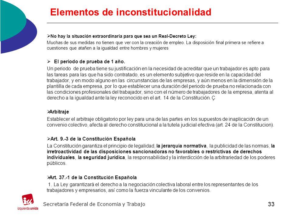 33 Elementos de inconstitucionalidad No hay la situación extraordinaria para que sea un Real-Decreto Ley: Muchas de sus medidas no tienen que ver con la creación de empleo.