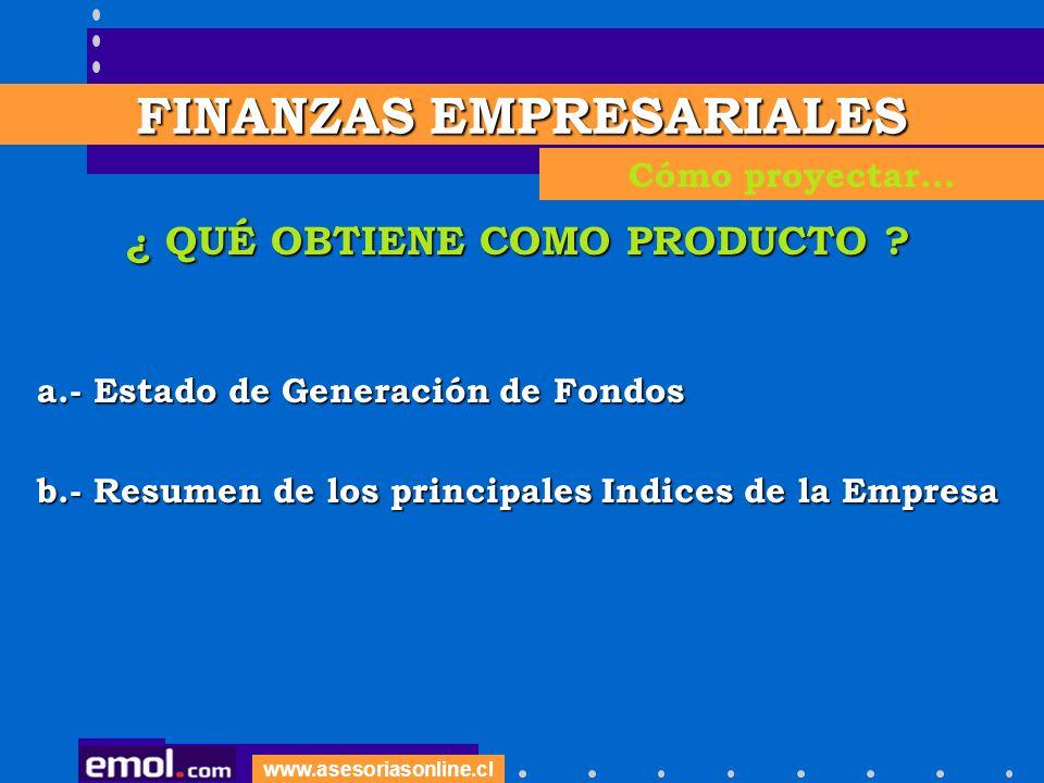 www.asesoriasonline.cl ¿ QUÉ OBTIENE COMO PRODUCTO ? a.- Estado de Generación de Fondos b.- Resumen de los principales Indices de la Empresa FINANZAS
