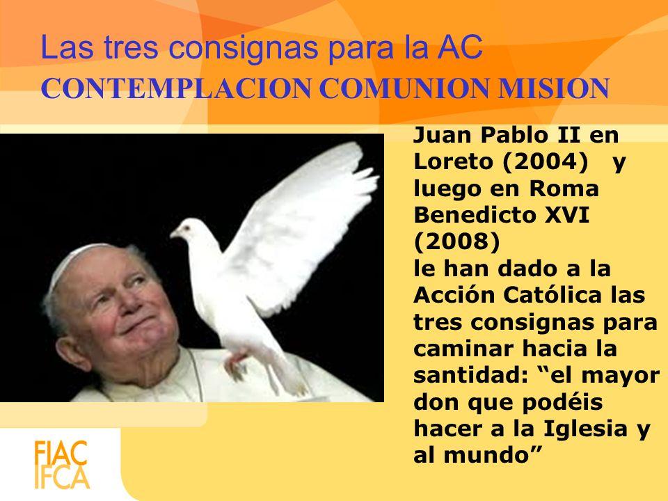 Las tres consignas para la AC CONTEMPLACION COMUNION MISION Juan Pablo II en Loreto (2004) y luego en Roma Benedicto XVI (2008) le han dado a la Acció