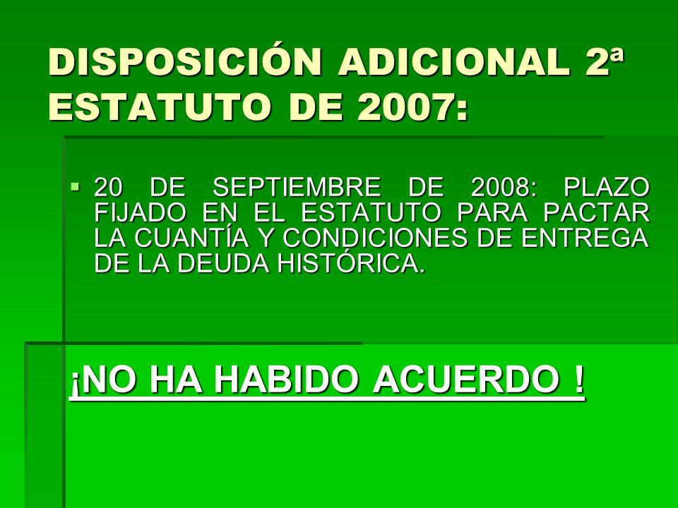 DISPOSICIÓN ADICIONAL 2ª ESTATUTO DE 2007: 20 DE SEPTIEMBRE DE 2008: PLAZO FIJADO EN EL ESTATUTO PARA PACTAR LA CUANTÍA Y CONDICIONES DE ENTREGA DE LA DEUDA HISTÓRICA.