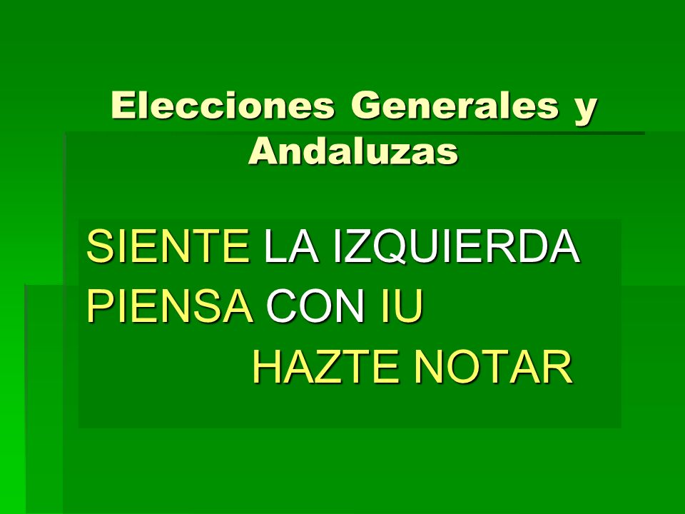 Elecciones Generales y Andaluzas SIENTE LA IZQUIERDA PIENSA CON IU HAZTE NOTAR HAZTE NOTAR