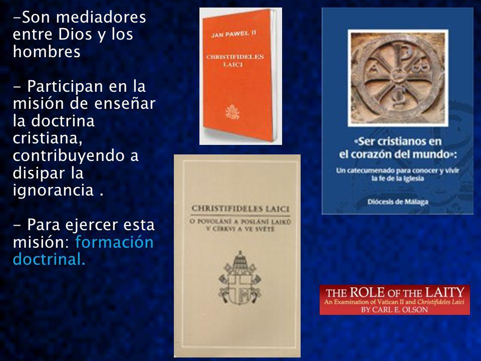 -Son mediadores entre Dios y los hombres - Participan en la misión de enseñar la doctrina cristiana, contribuyendo a disipar la ignorancia. formación