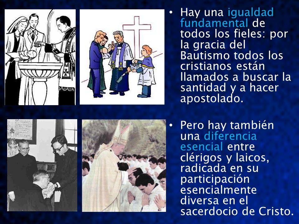 igualdad fundamental Hay una igualdad fundamental de todos los fieles: por la gracia del Bautismo todos los cristianos están llamados a buscar la sant