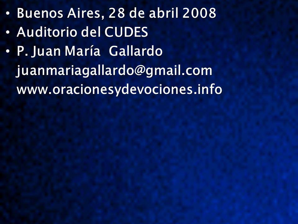 Buenos Aires, 28 de abril 2008 Buenos Aires, 28 de abril 2008 Auditorio del CUDES Auditorio del CUDES P. Juan María Gallardo P. Juan María Gallardojua