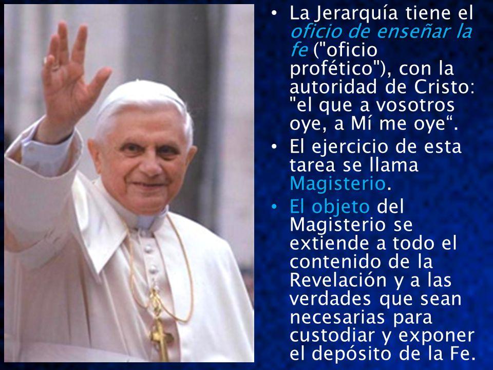 oficio de enseñar la fe La Jerarquía tiene el oficio de enseñar la fe (