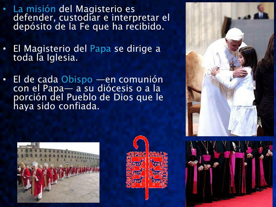 La misión La misión del Magisterio es defender, custodiar e interpretar el depósito de la Fe que ha recibido. Papa El Magisterio del Papa se dirige a
