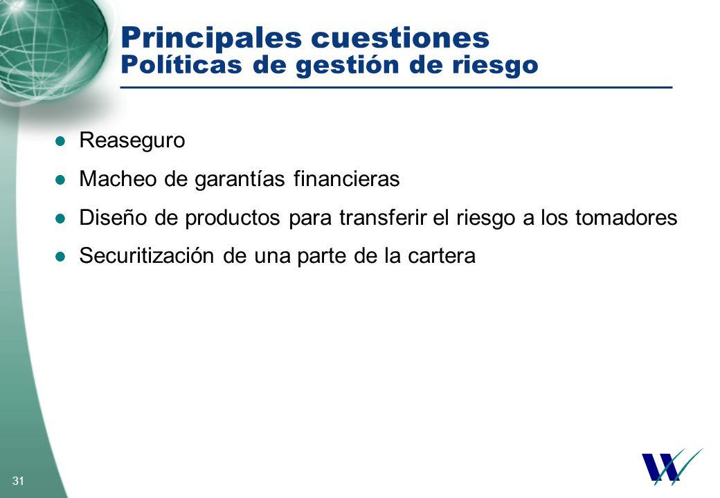 31 Principales cuestiones Políticas de gestión de riesgo Reaseguro Macheo de garantías financieras Diseño de productos para transferir el riesgo a los